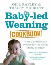 The Baby-led Weaning Cookbook: Over 130 delicious recipes for the whole family t