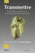 TRANSMETTRE / PSYCHIATRIE - PSYCHANALYSE - PSYCHOTHERAPIE INSTITUTIONNELLE