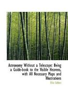 Astronomy Without a Telescope: Being a Guide-Book to the Visible Heavens, wit...