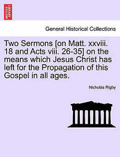 Two Sermons [on Matt. xxviii. 18 and Acts viii. 26-35] on the means which Jesus
