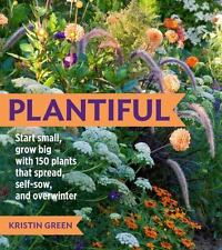 Plantiful : Start Small, Grow Big with 150 Plants That Spread, Self-Sow, and...