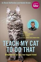Teach My Cat to Do That, Hardcover by Haffenden, Jo-rosie; Brown, Nando; Pilm...