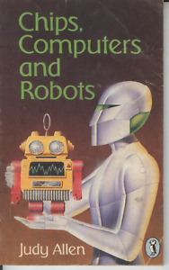 Chips, Computers and Robots - Judy Allen, Illusred by Andrew Skilleter