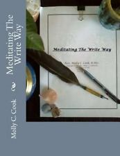 Meditating the Write Way by Molly C. Cook (2014, Paperback)