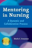 Mentoring in Nursing: A Dynamic and Collabor... by Grossman, Sheila C. Paperback