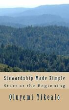 Stewardship Made Simple : Start at the Beginning by Oluyemi Yikealo (2016,...