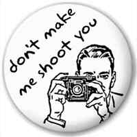 Don'T Make Me Shoot You 25Mm Pin Button Badge Lapel Pin Photographer Joke