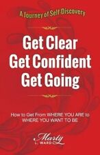 Get Clear Get Confident Get Going: A Journey of Self-Discovery How to Get WARD