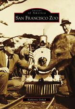 San Francisco Zoo [Images of America] [CA] [Arcadia Publishing]