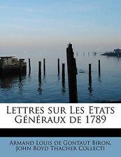 Lettres Sur Les Etats G N Raux de 1789 by John Boyd Thache Louis De Gontaut...