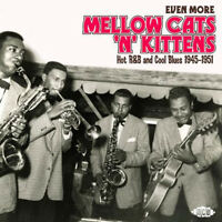 """EVEN MORE MELLOW CATS 'N' KITTENS  """"HOT R&B AND COOL BLUES 1945-1951""""  24 TRACKS"""