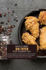Breville Smart Air Fryer Oven Cookbook 2021: Proven Strategies On How You C...