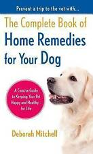 NEW The Complete Book of Home Remedies for Your Dog by Deborah Mitchell
