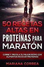 50 RECETAS ALTAS en PROTEINAS para MARATON : CORRE y TROTA a TU MEJOR RITMO...