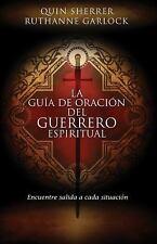 La guia de oracion del guerrero espiritual: Encuentre salida a cada situacion