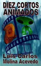 Diez Cortos Animados by Luis Carlos Molina Acevedo (2015, Paperback)