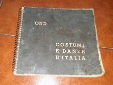 COSTUMI E DANZE D'ITALIA ED. OPERA NAZIONALE DOPOLAVORO OND 1938 FOTO