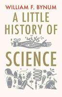 A LITTLE HISTORY OF SCIENCE - BYNUM, WILLIAM - NEW PAPERBACK BOOK