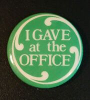 I Gave At The Office Pin Back Button