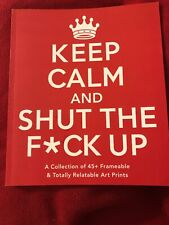 Keep Calm and Shut the F*ck Up : A Collection of 45 Frameable Art Prints, New