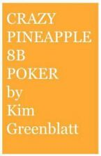 Crazy Pineapple 8b Poker by Kim Isaac Greenblatt (2006, Paperback)