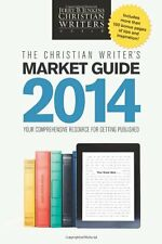 The Christian Writers Market Guide 2014: Your Comprehensive Resource for Gettin