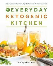 The Everyday Ketogenic Kitchen: With More than 150 Inspirational Low-Carb, High-