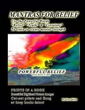Mantras for Belief Use the Powerful Words Belief, Truth and Certainty to...
