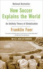 How Soccer Explains The World: An Unlikely Theory Of Globalization Franklin Foer