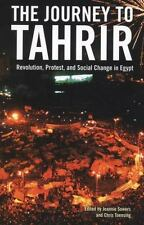 The Journey to Tahrir : Revolution, Protest, and Social Change in Egypt...
