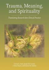 TRAUMA, MEANING, AND SPIRITUALITY - PARK, CRYSTAL L./ CURRIER, JOSEPH M./ HARRIS