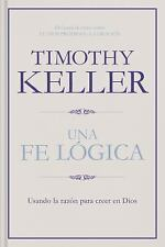 Una Fe Lógica : Usando la Razón para Creer en Dios by Timothy Keller (2017,...