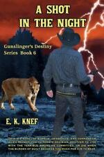 Gunslinger's Destiny: A Shot in the Night by E. Knef (2016, Paperback)