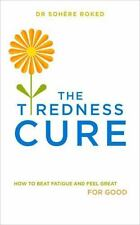 The Tiredness Cure : How to Beat Fatigue and Feel Great for Good by Sohere...