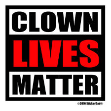 "CLOWN LIVES MATTER (4"" x 4"") Full Color Printed Vinyl Decal Window Sticker"
