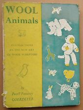 WOOL ANIMALS Pearl Pomeroy Goerdeler Vintage 50s Book Sculpture Making Soft Toys