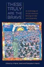 These Truly Are the Brave: An Anthology of African American Writings on War and