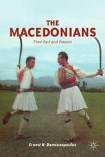 The Macedonians : Their Past and Present by Ernest N. Damianopoulos (2012,...