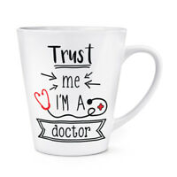 Trust Me I'm A Doctor 12oz Latte Mug Cup - Funny Medical