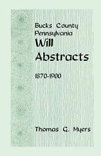 NEW Bucks County, Pennsylvania, Will Abstracts, 1870-1900 by Thomas G. Myers