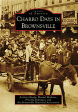 Charro Days in Brownsville [Images of America] [TX] [Arcadia Publishing]