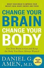 Change Your Brain, Change Your Body : Use Your Brain to Get and Keep the Body...