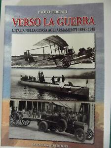 Verso la guerra. L'Italia nella corsa agli armamenti 1884-1918-PAOLO FERRARI