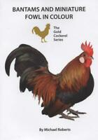 Bantams and Miniature Fowl (Micheal Roberts) NEW CHICKEN BOOK GCBJ