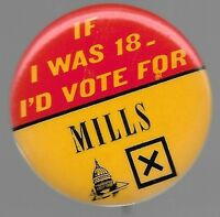 I WAS 18 I'D VOTE FOR WILBUR MILLS 1972 PRESIDENTIAL POLITICAL CAMPAIGN PIN
