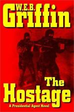 A Presidential Agent Novel: The Hostage 2 by W. E. B. Griffin (2006, Hardcover)