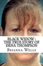 Black Widow : The True Story of Dena Thompson, Paperback by Wells, Brianna, I.