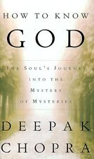 How to Know God: The Souls Journey into the Mystery of Mysteries by Deepak Chop