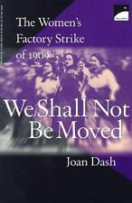 We Shall Not Be Moved : The Women's Factory Strike of 1909 by Joan Dash (1998, P