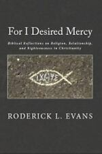 For I Desired Mercy : Biblical Reflections on Religion, Relationship, and...
